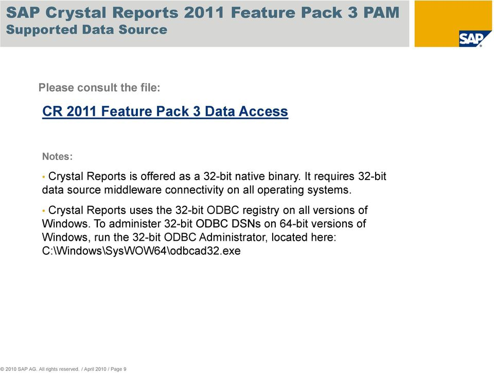 Crystal Reports uses the 32-bit ODBC registry on all versions of Windows.