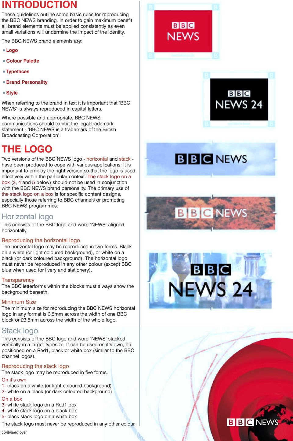 The BBC NEWS brand elements are: Logo Colour Palette Typefaces Brand Personality Style When referring to the brand in text it is important that BBC NEWS is always reproduced in capital letters.