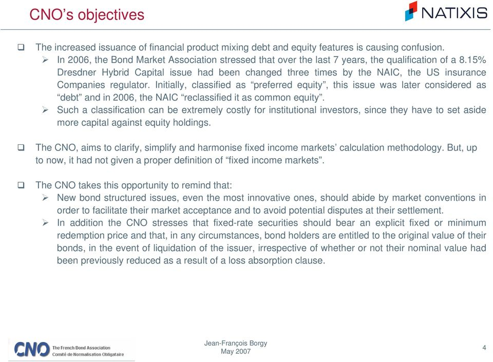 15% Dresdner Hybrid Capital issue had been changed three times by the NAIC, the US insurance Companies regulator.