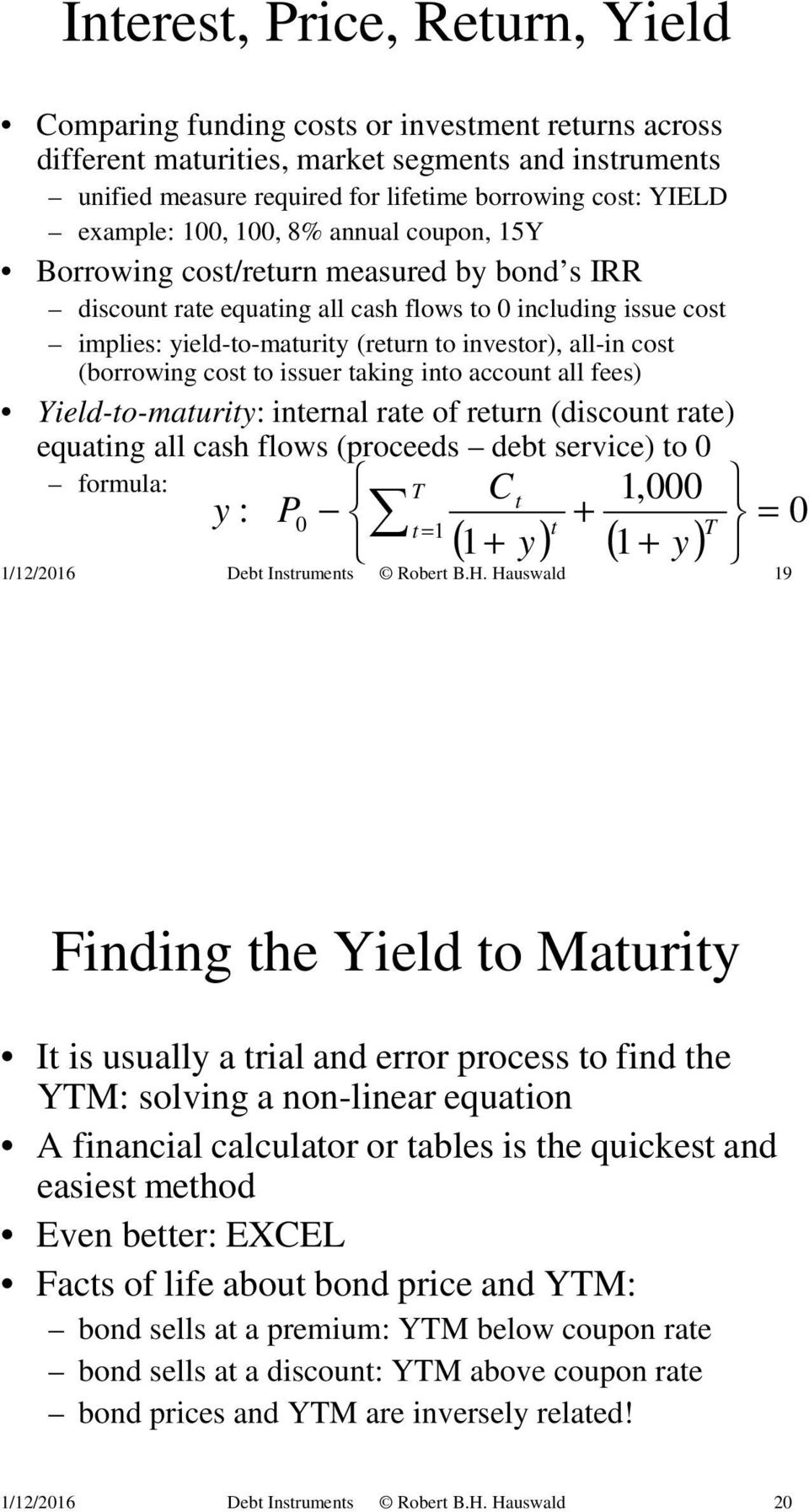 all-in cost (borrowing cost to issuer taking into account all fees) Yield-to-maturity: internal rate of return (discount rate) equating all cash flows (proceeds debt service) to 0 formula: y : 1,000