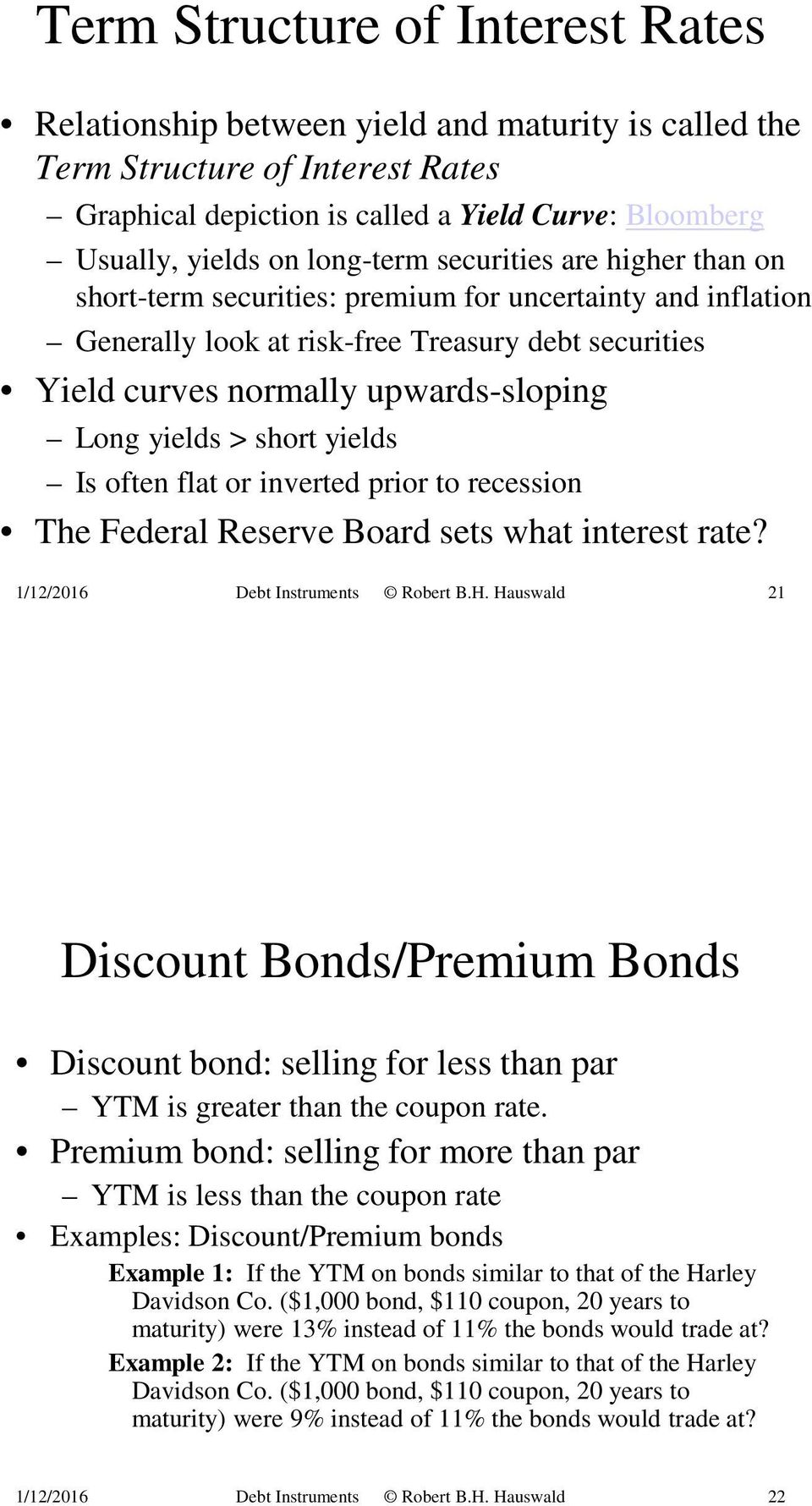 yields > short yields Is often flat or inverted prior to recession The Federal Reserve Board sets what interest rate? 1/12/2016 Debt Instruments Robert B.H.