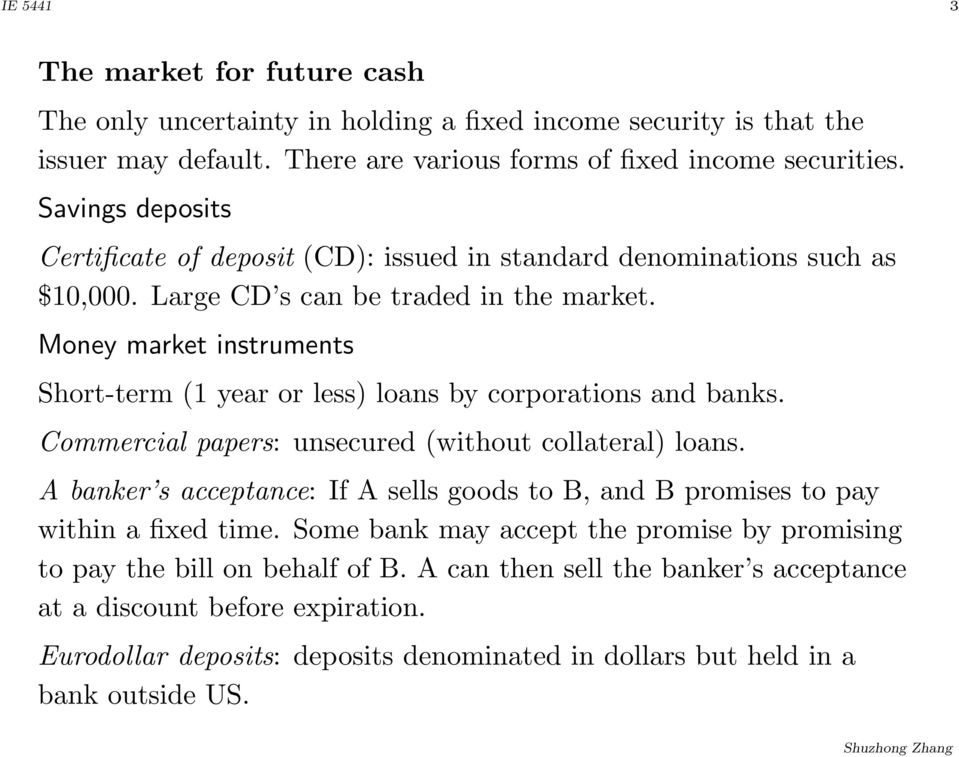 Money market instruments Short-term (1 year or less) loans by corporations and banks. Commercial papers: unsecured (without collateral) loans.