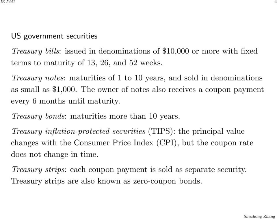 The owner of notes also receives a coupon payment every 6 months until maturity. Treasury bonds: maturities more than 10 years.