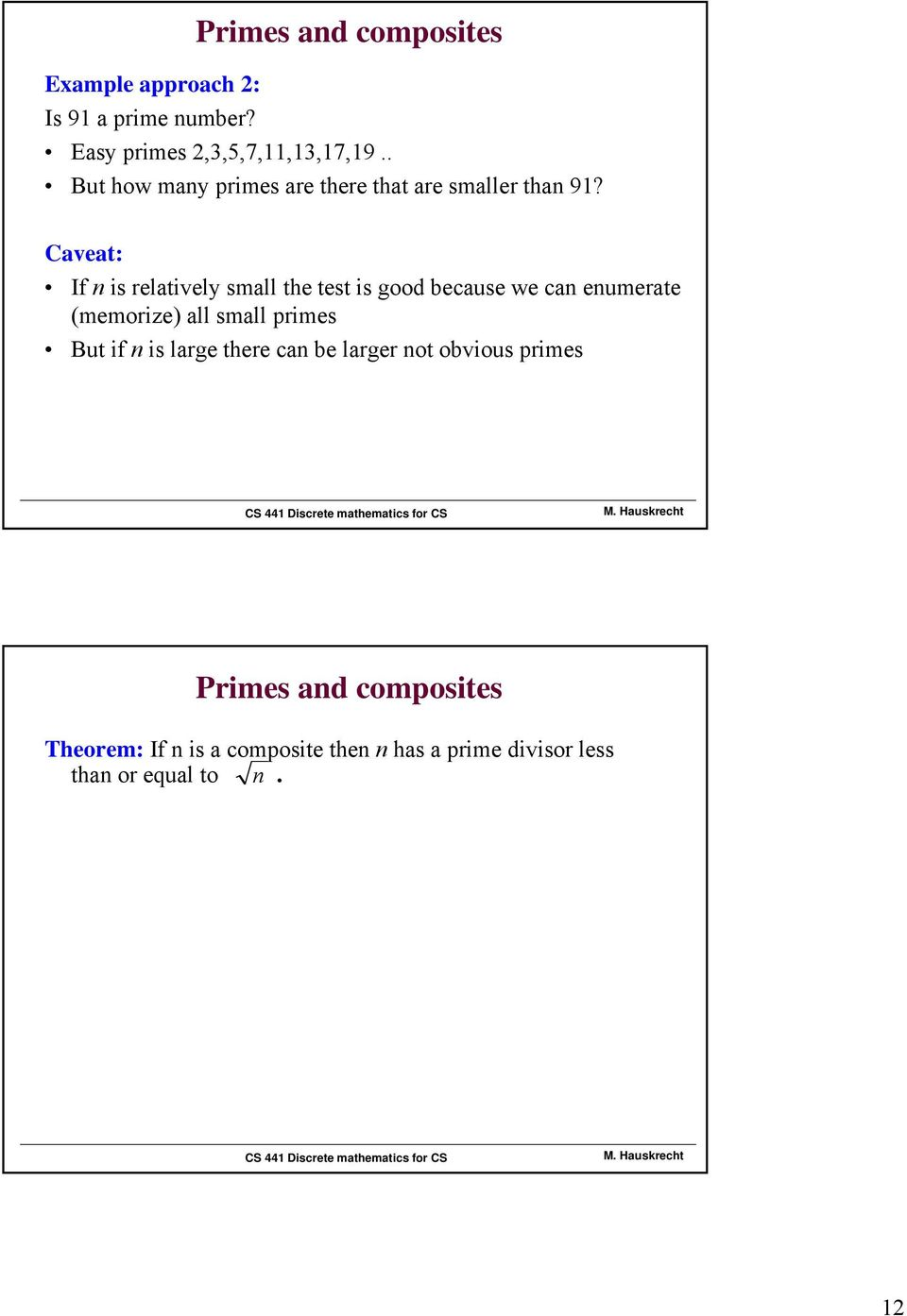 Caveat: If n is relatively small the test is good because we can enumerate (memorize) all small primes
