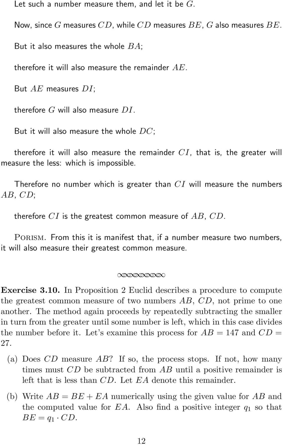 But it will also measure the whole DC; therefore it will also measure the remainder CI, that is, the greater will measure the less: which is impossible.