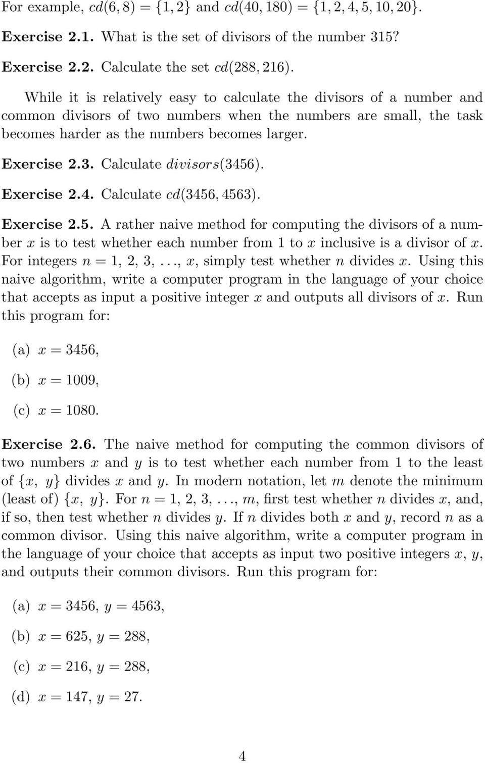 Calculate divisors(3456). Exercise 2.4. Calculate cd(3456, 4563). Exercise 2.5. A rather naive method for computing the divisors of a number x is to test whether each number from 1 to x inclusive is a divisor of x.