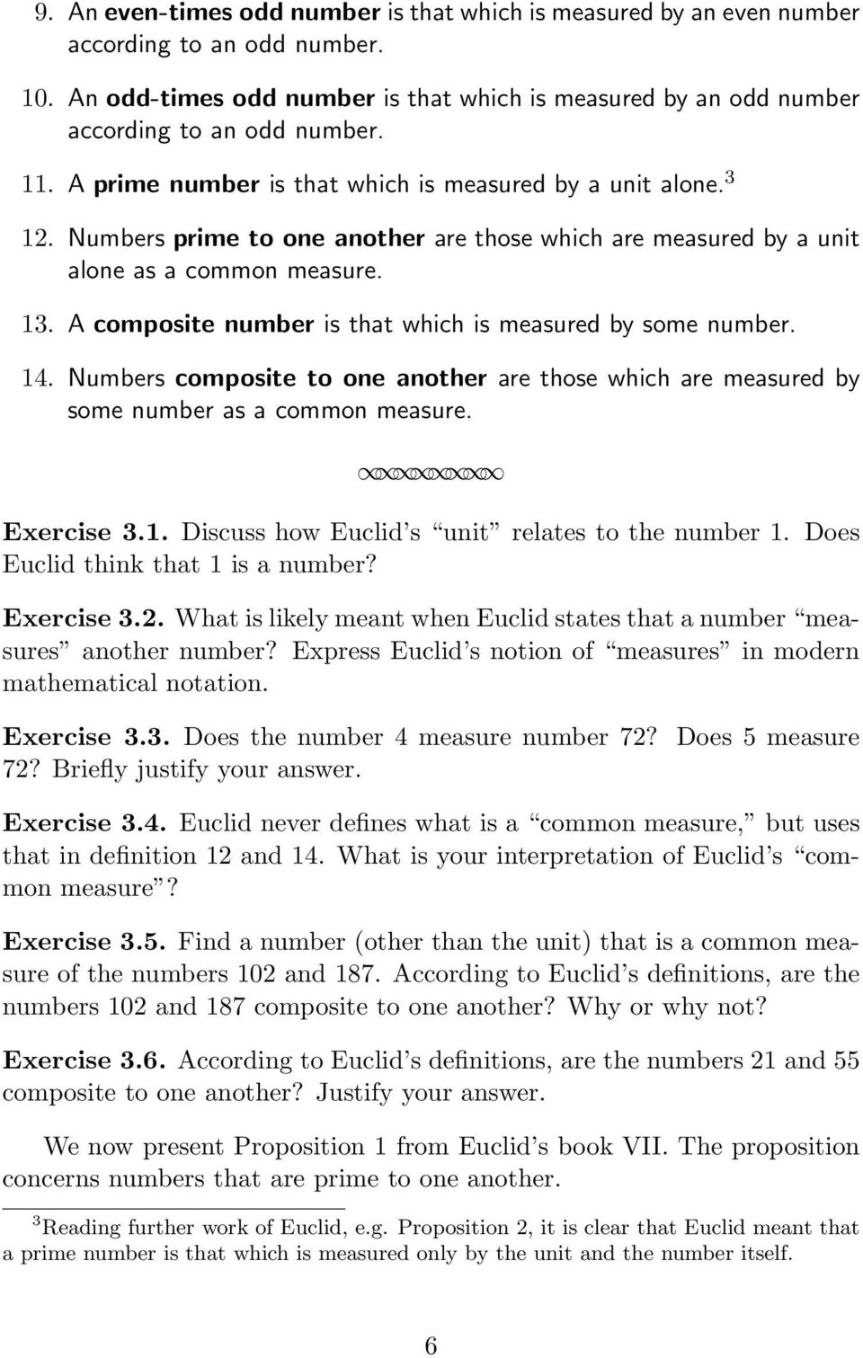 A composite number is that which is measured by some number. 14. Numbers composite to one another are those which are measured by some number as a common measure. Exercise 3.1. Discuss how Euclid s unit relates to the number 1.