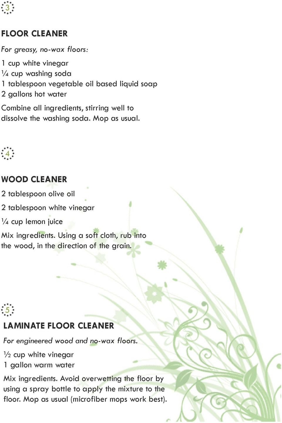 4 WOOD CLEANER 2 tablespoon olive oil 2 tablespoon white vinegar ¼ cup lemon juice Mix ingredients.