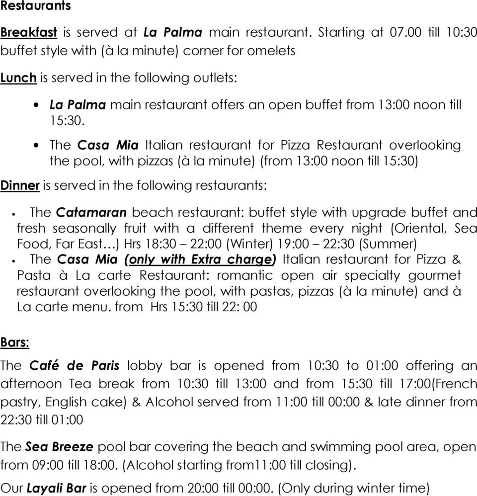 The Casa Mia Italian restaurant for Pizza Restaurant overlooking the pool, with pizzas (à la minute) (from 13:00 noon till 15:30) Dinner is served in the following restaurants: The Catamaran beach