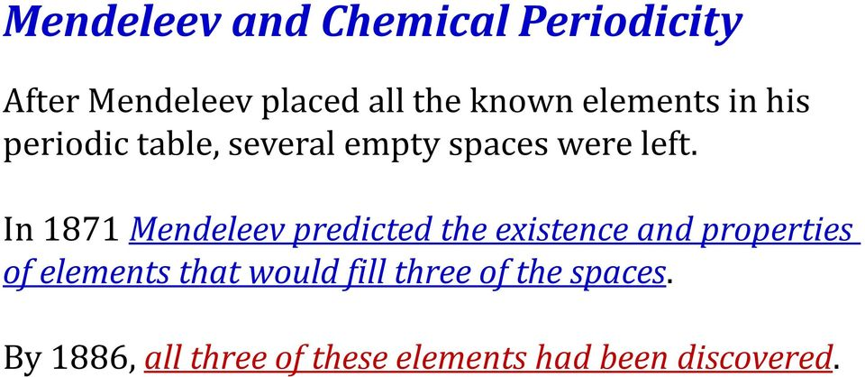 In 1871 Mendeleev predicted the existence and properties of elements that