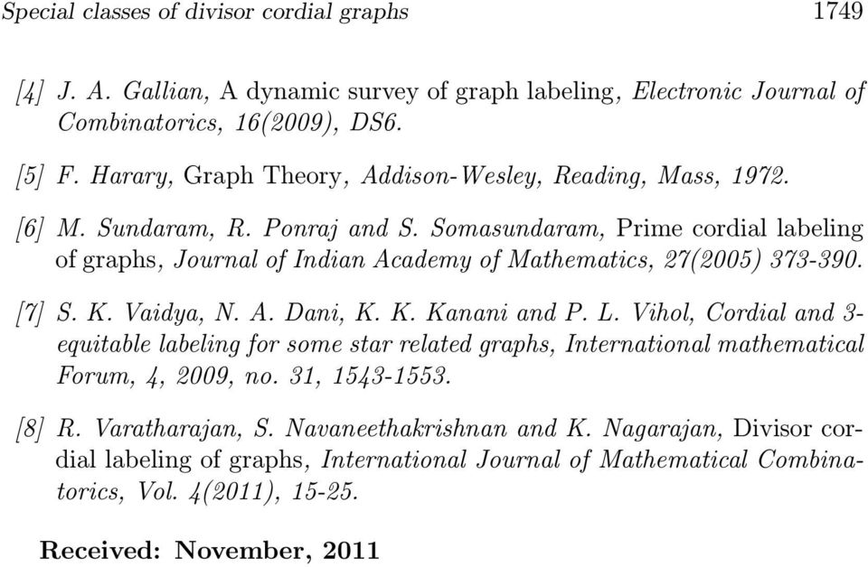 Somasundaram, Prime cordial labeling of graphs, Journal of Indian Academy of Mathematics, 7(5) 373-39. [7] S. K. Vaidya, N. A. Dani, K. K. Kanani and P. L.