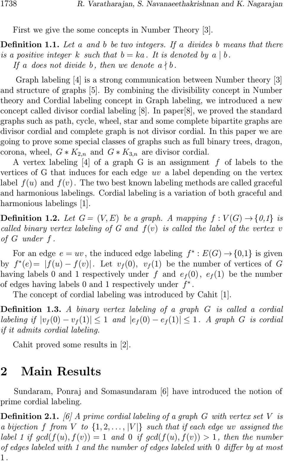 Graph labeling [4] is a strong communication between Number theory [3] and structure of graphs [5].