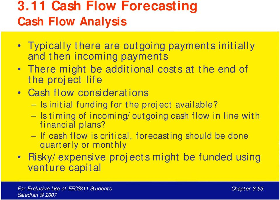 for the project available? Is timing of incoming/outgoing cash flow in line with financial plans?