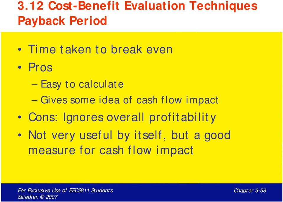 cash flow impact Cons: Ignores overall profitability Not very