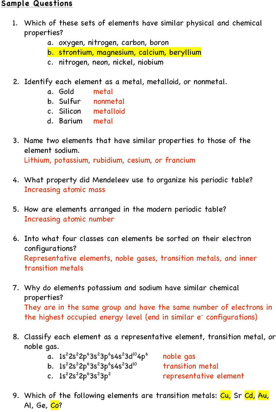Name two elements that have similar properties to those of the element sodium. Lithium, potassium, rubidium, cesium, or francium 4. What property did Mendeleev use to organize his periodic table?