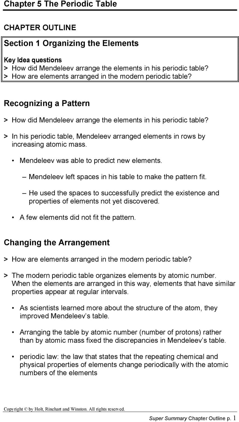 Mendeleev was able to predict new elements. Mendeleev left spaces in his table to make the pattern fit.
