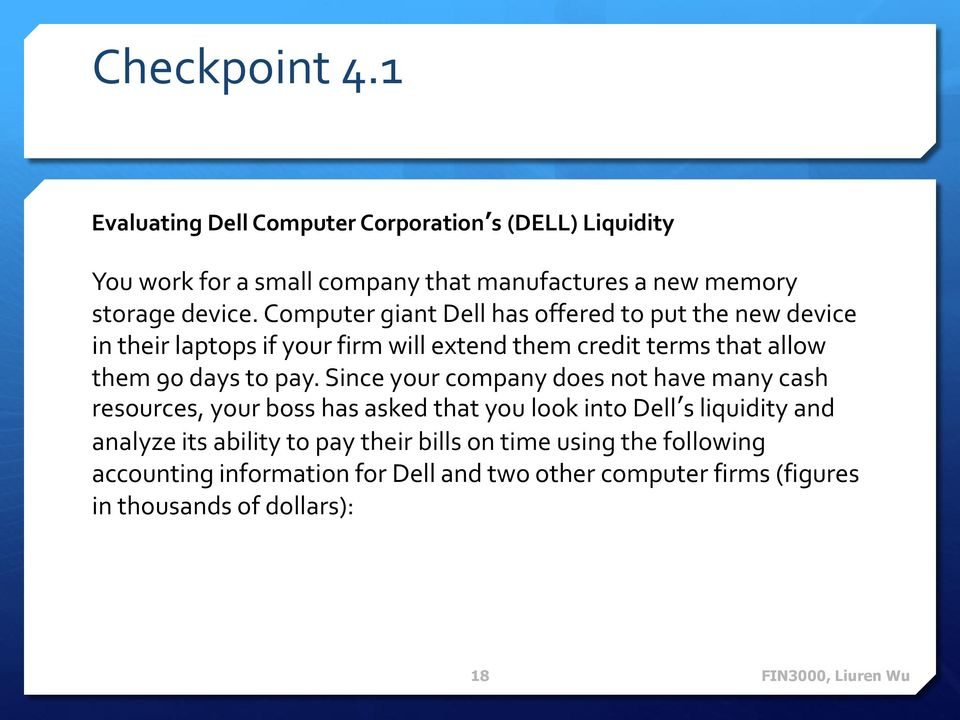Computer giant Dell has offered to put the new device in their laptops if your firm will extend them credit terms that allow them 90 days to