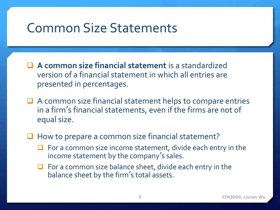 A common size financial statement helps to compare entries in a firm s financial statements, even if the firms are not of equal size.