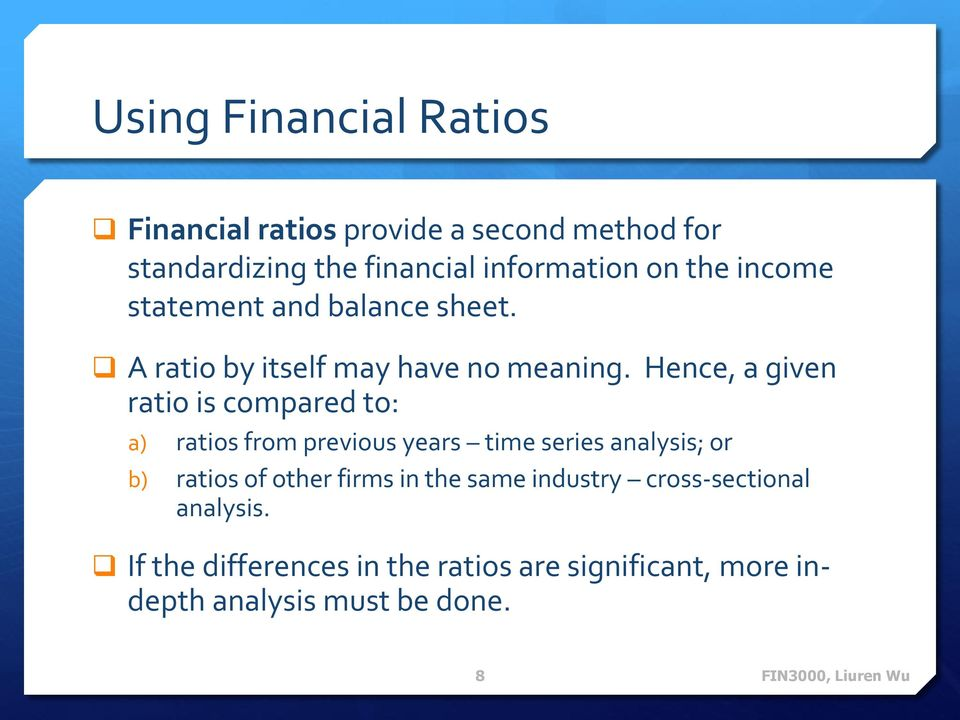 Hence, a given ratio is compared to: a) ratios from previous years time series analysis; or b) ratios of other
