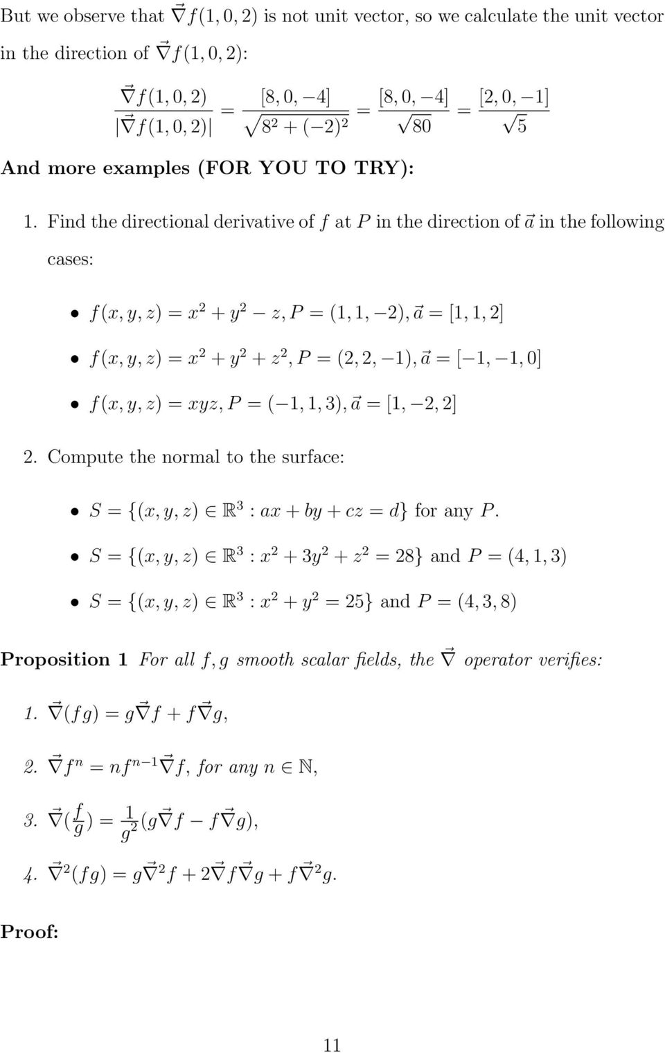 Find the directional derivative of f at P in the direction of a in the following cases: f(x, y, z) = x 2 + y 2 z, P = (1, 1, 2), a = [1, 1, 2] f(x, y, z) = x 2 + y 2 + z 2, P = (2, 2, 1), a = [ 1, 1,