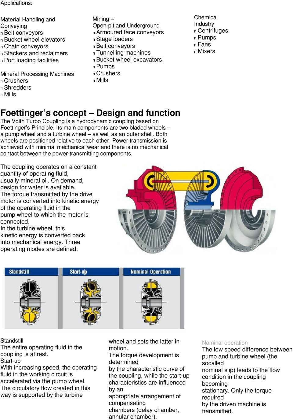 Pumps n Fans n Mixers Foettinger s concept Design and function The Voith Turbo Coupling is a hydrodynamic coupling based on Foettinger s Principle.