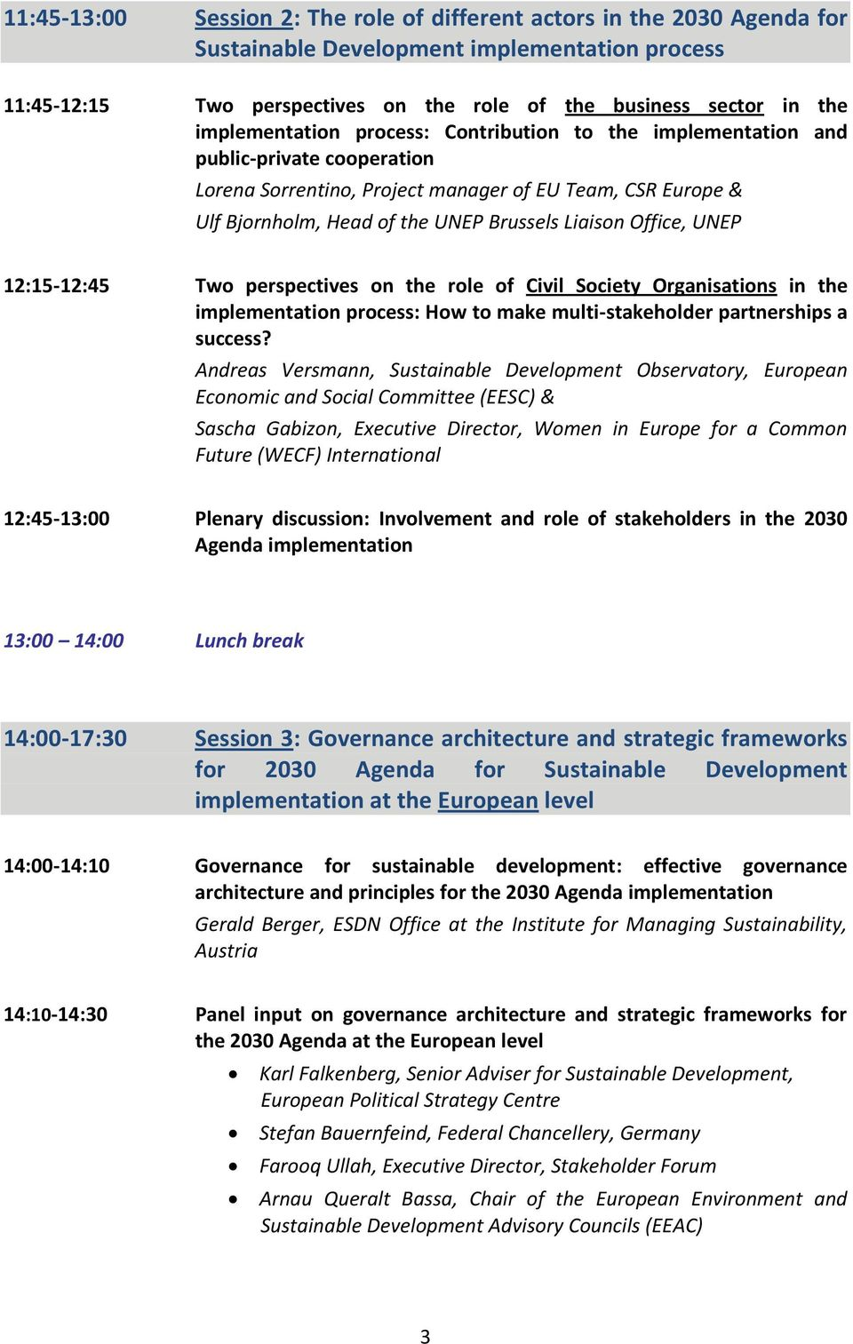 Office, UNEP 12:15-12:45 Two perspectives on the role of Civil Society Organisations in the implementation process: How to make multi-stakeholder partnerships a success?