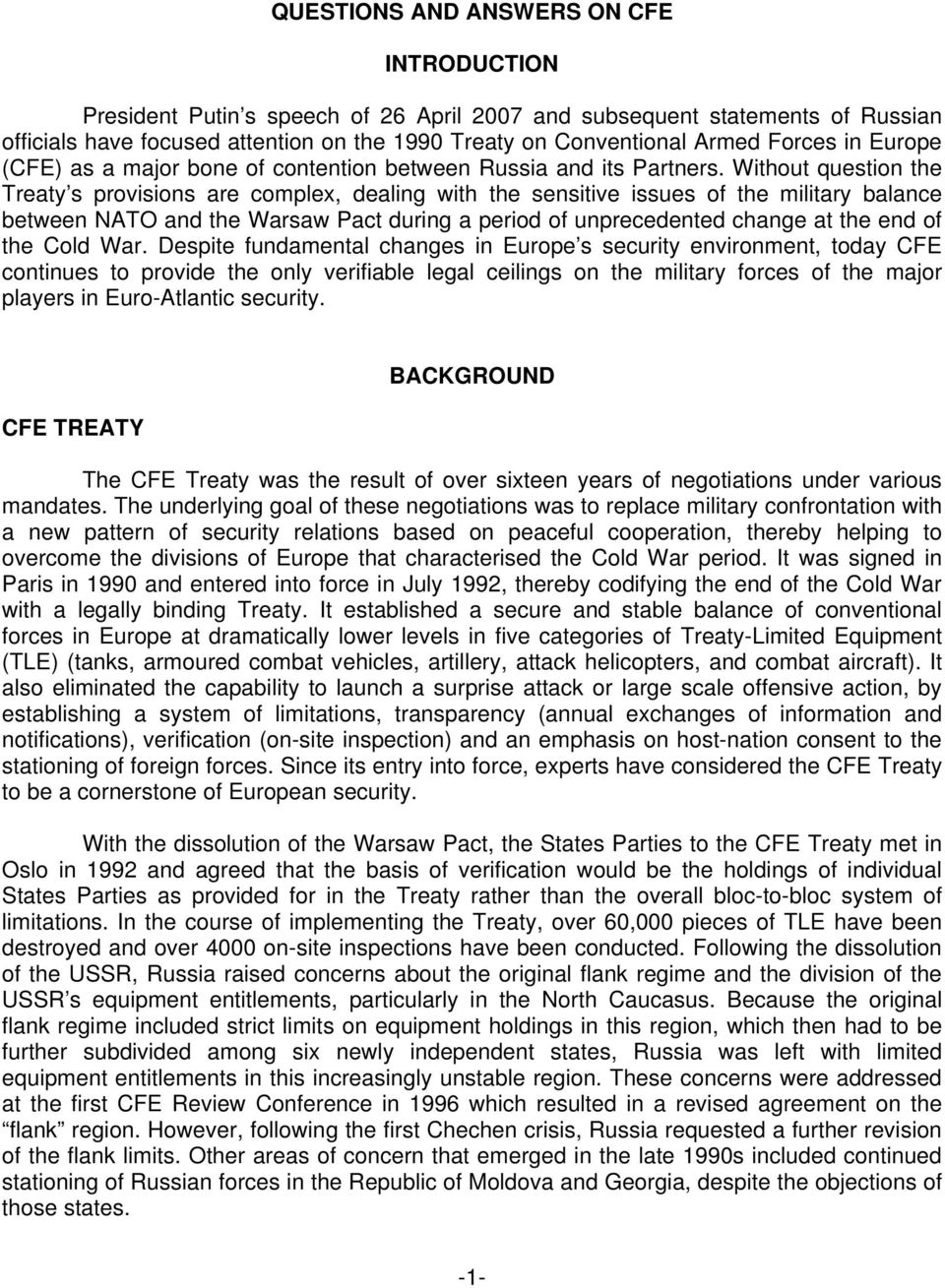 Without question the Treaty s provisions are complex, dealing with the sensitive issues of the military balance between NATO and the Warsaw Pact during a period of unprecedented change at the end of