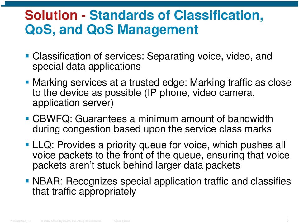 of bandwidth during congestion based upon the service class marks LLQ: Provides a priority queue for voice, which pushes all voice packets to the front of the