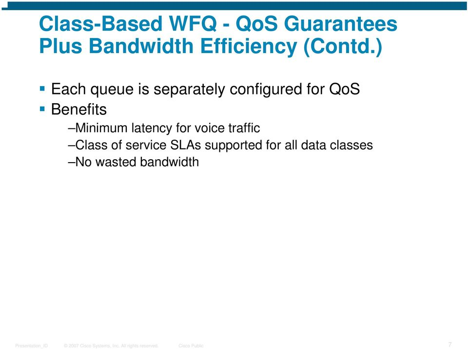 ) Each queue is separately configured for QoS Benefits
