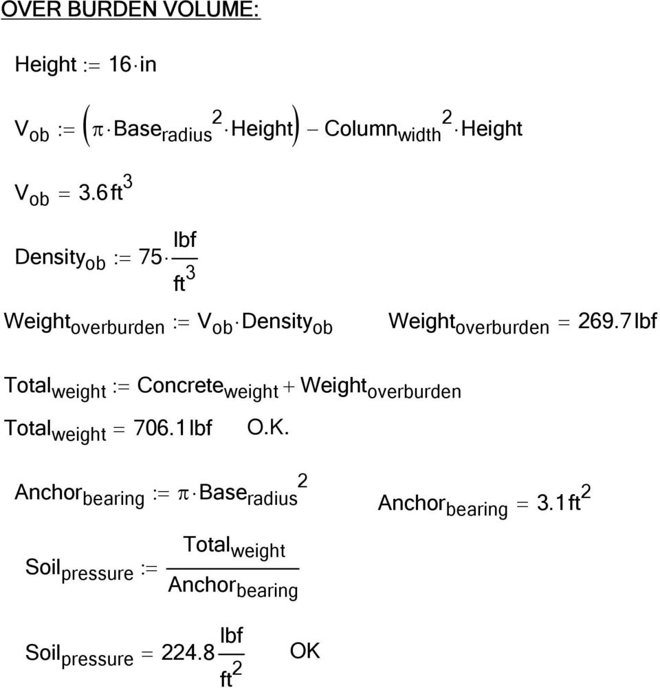 7lbf Total weight := Concrete weight + Weight overburden Total weight = 706.1lbf O.K.