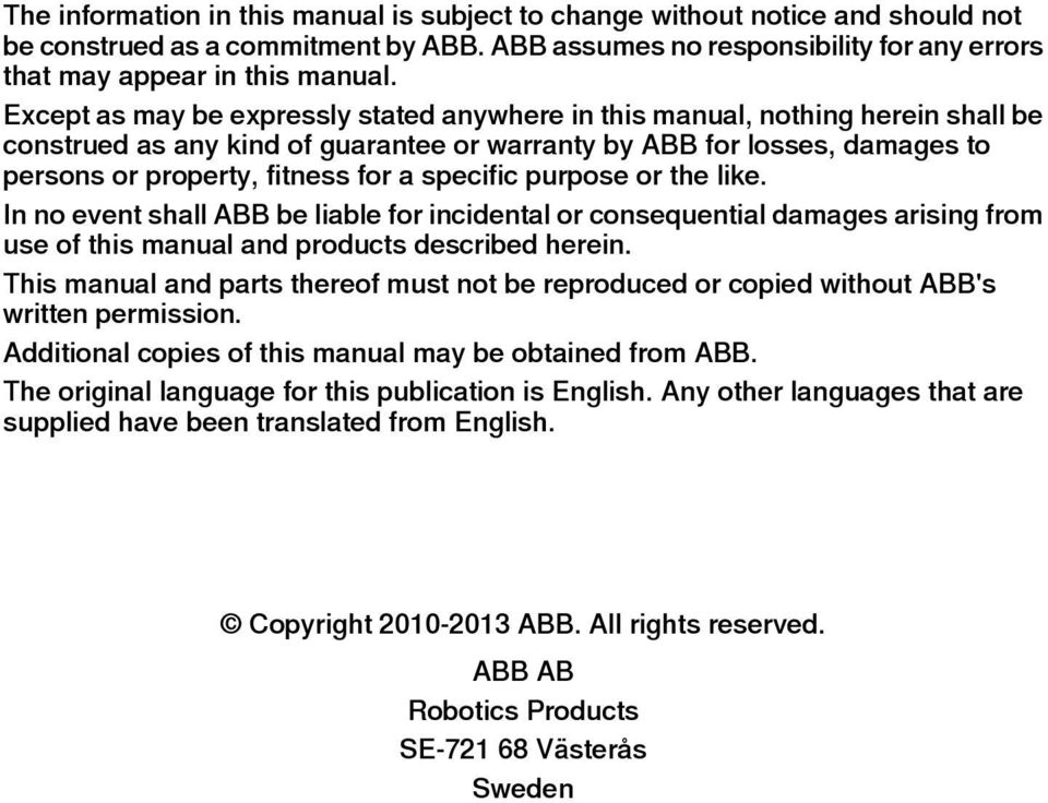 specific purpose or the like. In no event shall ABB be liable for incidental or consequential damages arising from use of this manual and products described herein.