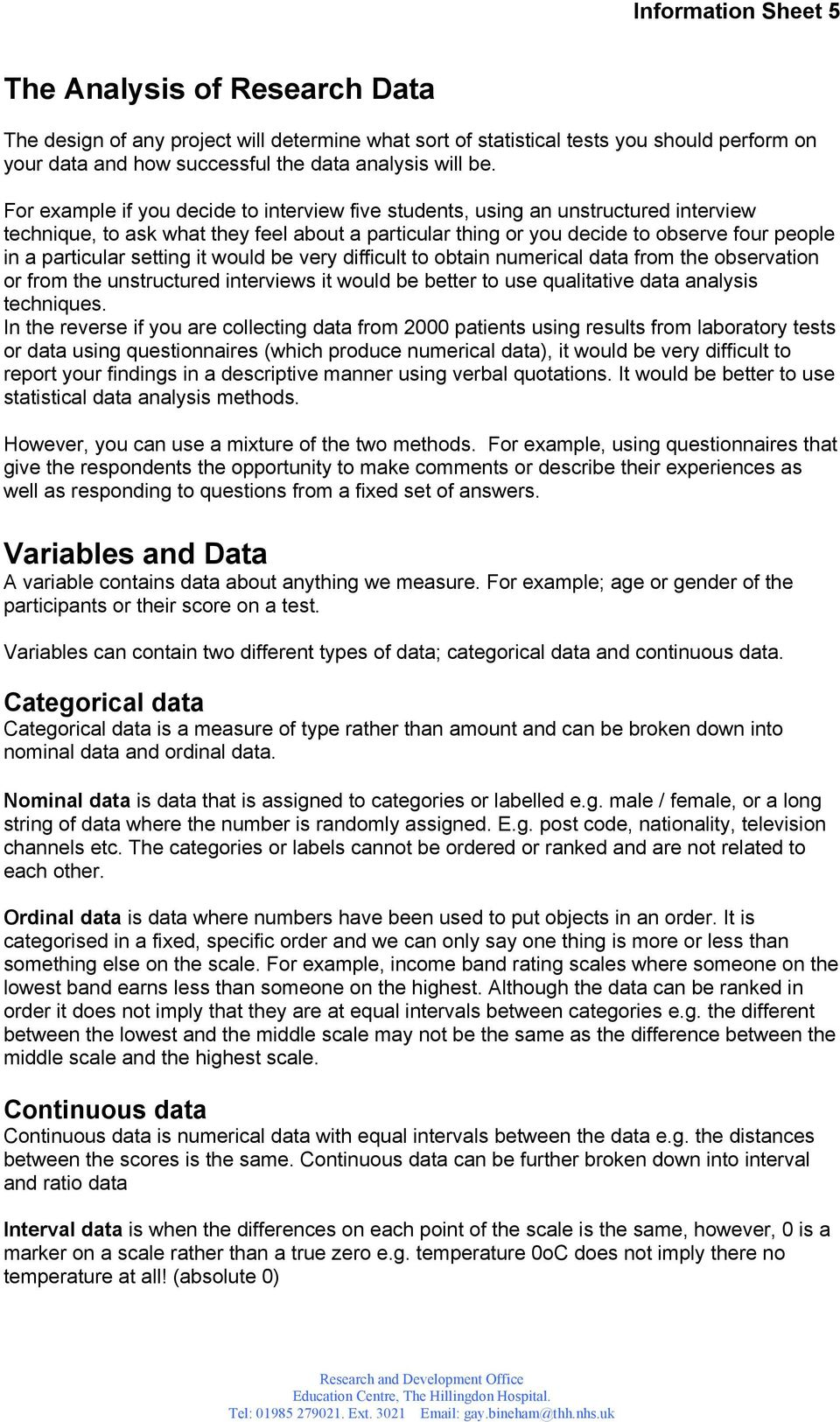 setting it would be very difficult to obtain numerical data from the observation or from the unstructured interviews it would be better to use qualitative data analysis techniques.