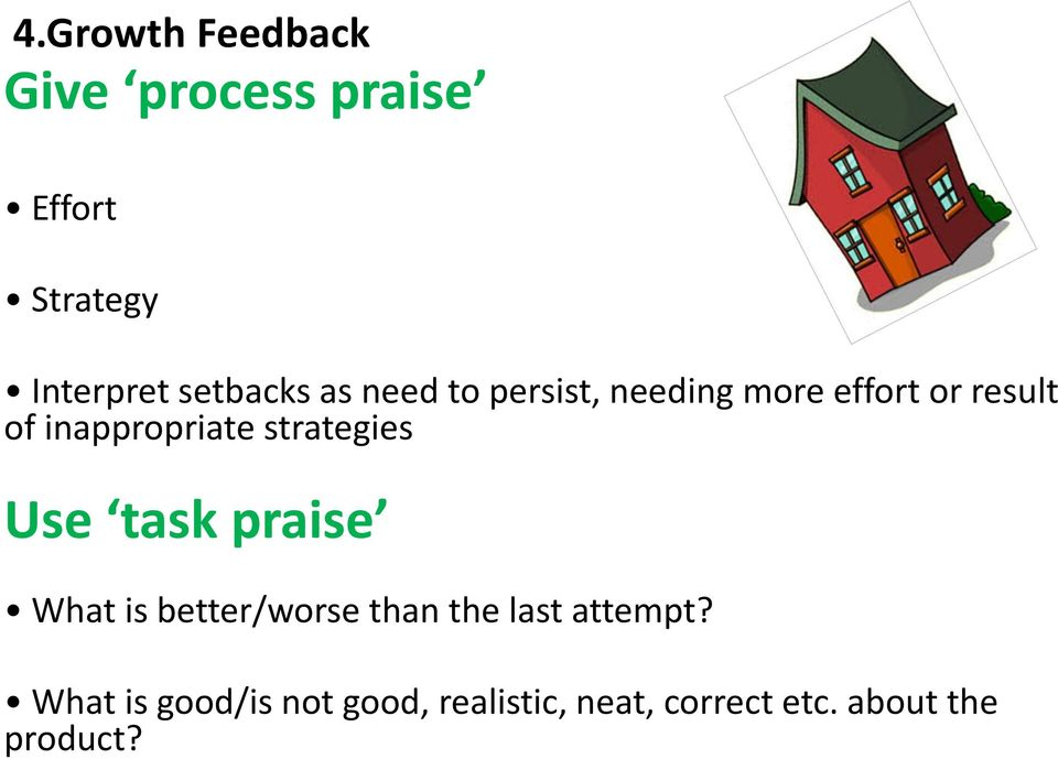 inappropriate strategies Use task praise What is better/worse than the