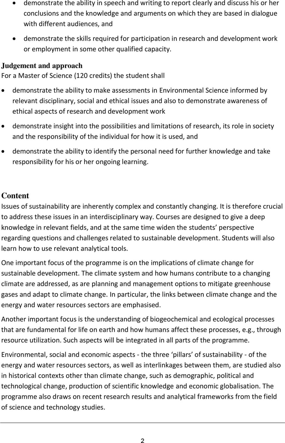 Judgement and approach For a Master of Science (120 credits) the student shall demonstrate the ability to make assessments in Environmental Science informed by relevant disciplinary, social and