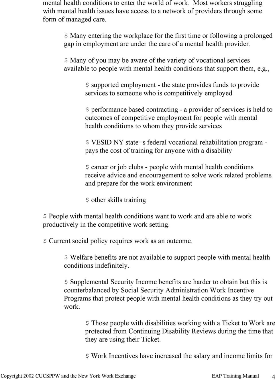 $ Many of you may be aware of the variety of vocational services available to people with mental health conditions that support them, e.g.