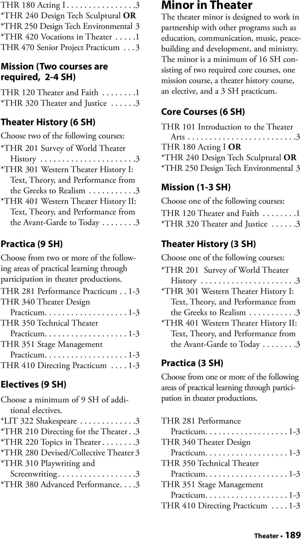 ..3 Theater History (6 SH) Choose two of the following courses: *THR 201 Survey of World Theater History...3 *THR 301 Western Theater History I: the Greeks to Realism.