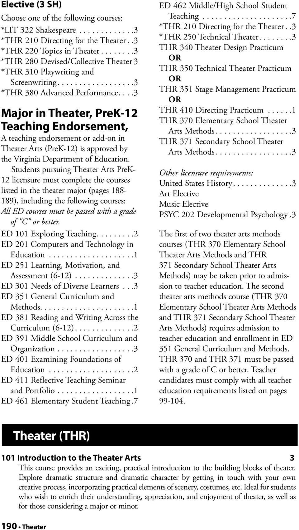 ..3 Major in Theater, PreK-12 Teaching Endorsement, A teaching endorsement or add-on in Theater Arts (PreK-12) is approved by the Virginia Department of Education.