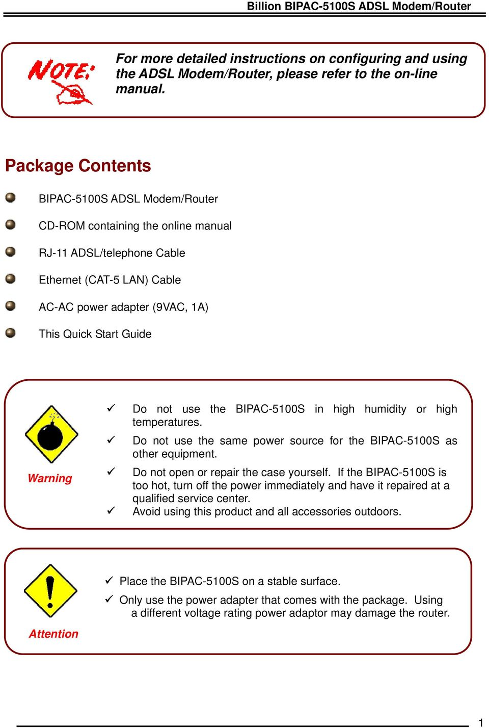 Do not use the BIPAC-5100S in high humidity or high temperatures. Do not use the same power source for the BIPAC-5100S as other equipment. Do not open or repair the case yourself.
