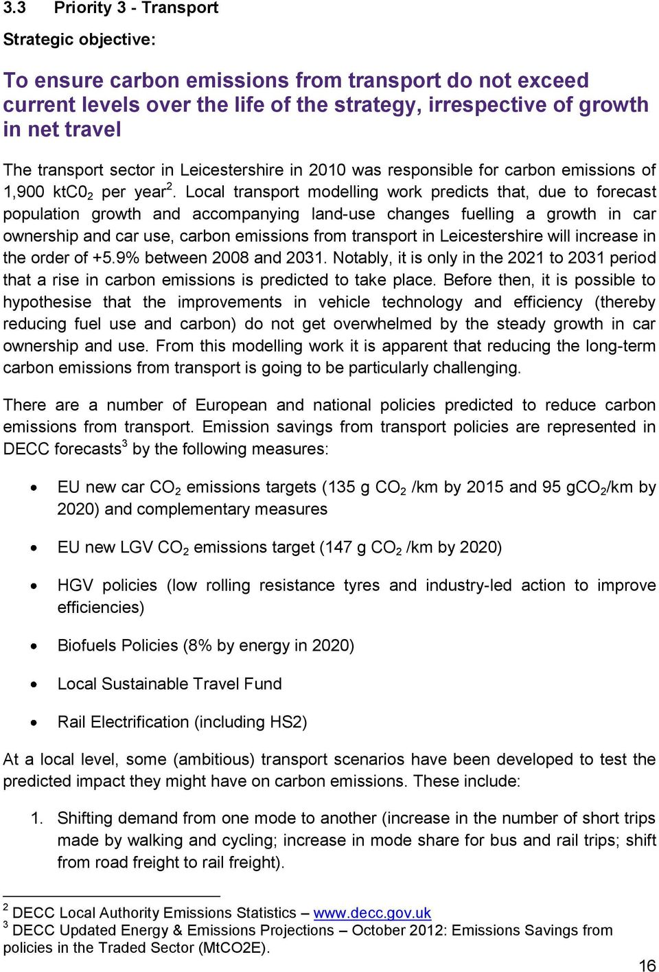 Local transport modelling work predicts that, due to forecast population growth and accompanying land-use changes fuelling a growth in car ownership and car use, carbon emissions from transport in