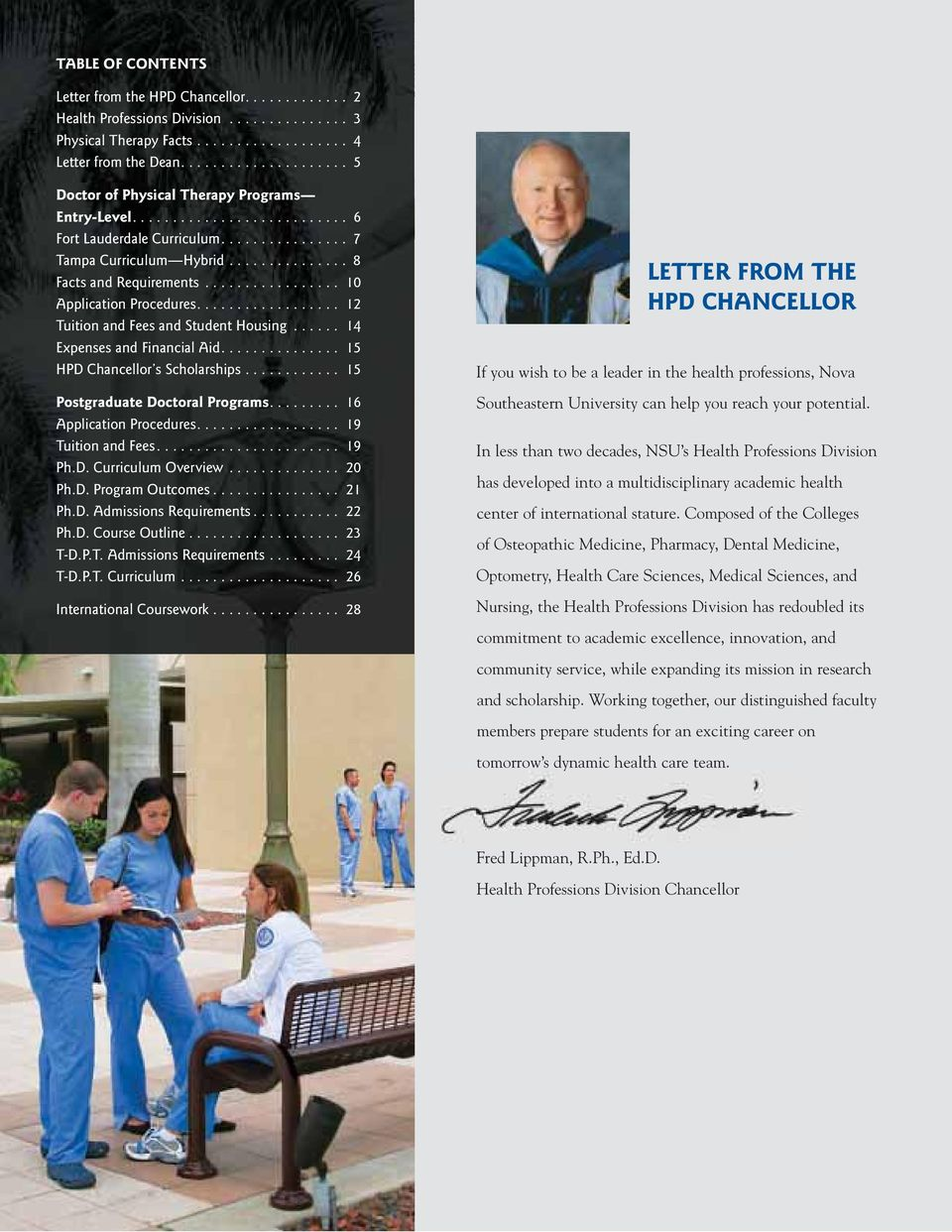 .. Ph.D. Admissions Requirements...... T-D.P.T. Admissions Requirements......... If you wish to be a leader in the health professions, Nova Southeastern University can help you reach your potential.