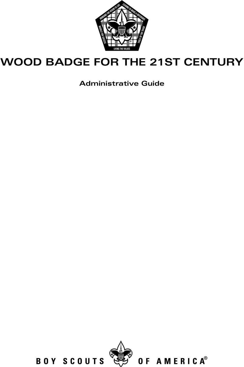 4 2008 Updates The following revisions have been made to the 2008 editions  of the Wood Badge for the 21st Century Administrative Guide and Staff Guide.