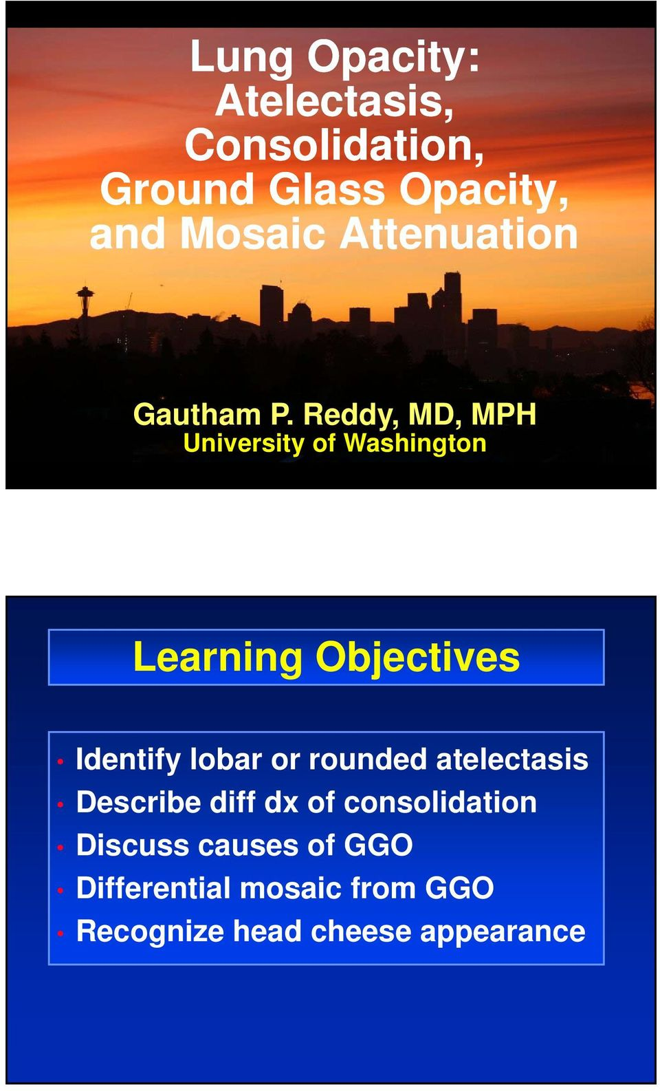 Reddy, MD, MPH University of Washington Learning Objectives Identify lobar or