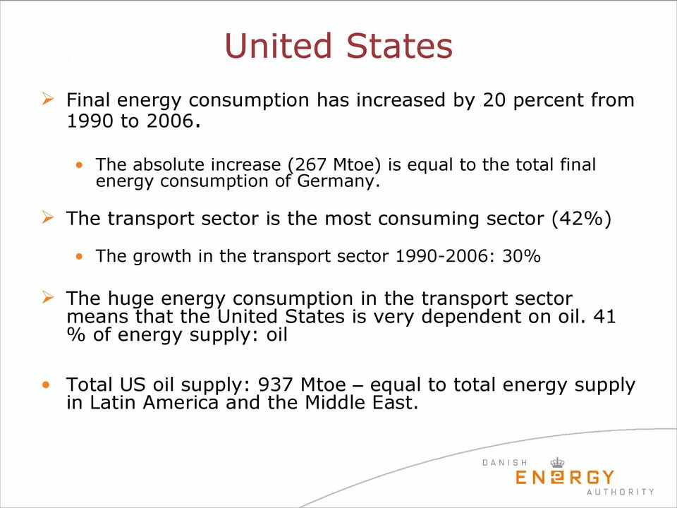 The transport sector is the most consuming sector (42%) The growth in the transport sector 1990-2006: 30% The huge energy