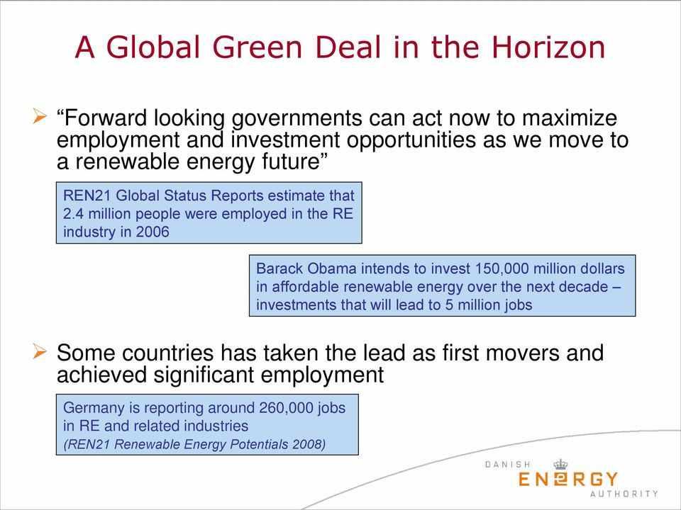 4 million people were employed in the RE industry in 2006 Barack Obama intends to invest 150,000 million dollars in affordable renewable energy over the