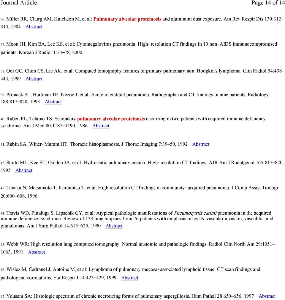 Ooi GC, Chim CS, Lie AK, et al: Computed tomography features of primary pulmonary non-hodgkin's lymphoma. Clin Radiol 54:438 443, 1999 Abstract 39.