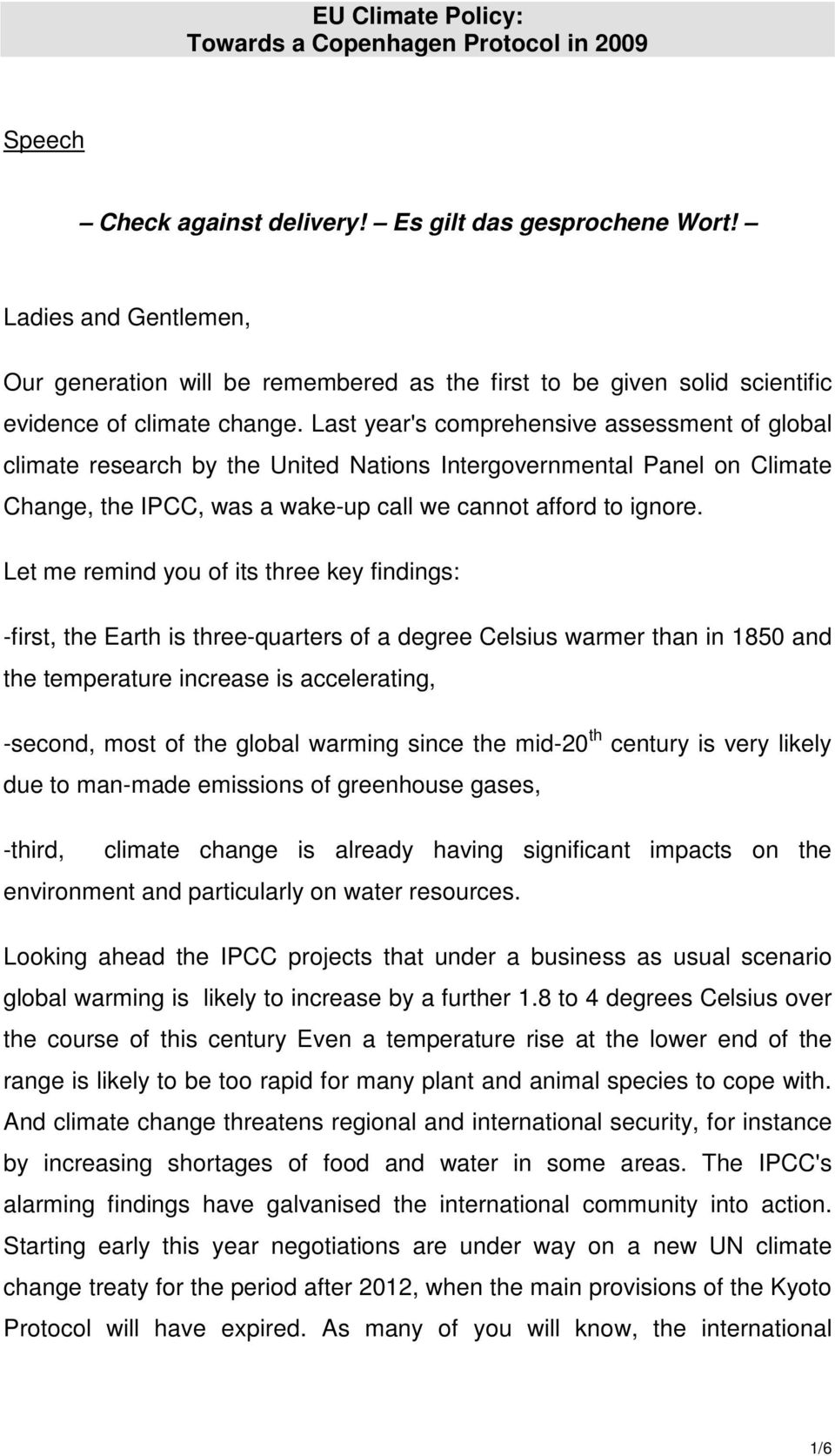 Last year's comprehensive assessment of global climate research by the United Nations Intergovernmental Panel on Climate Change, the IPCC, was a wake-up call we cannot afford to ignore.