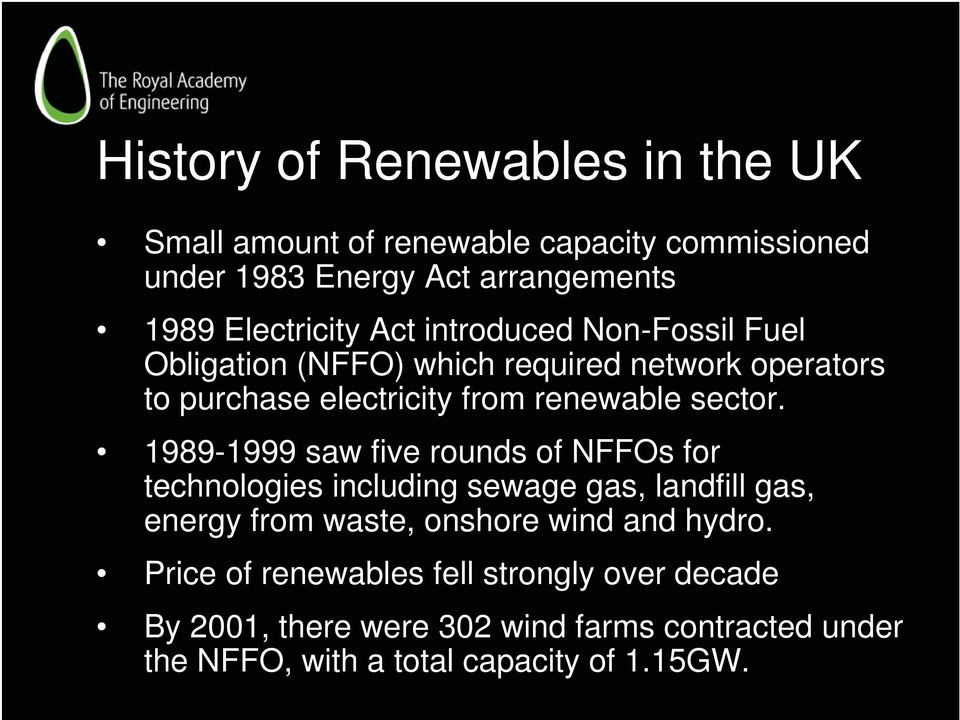 1989-1999 saw five rounds of NFFOs for technologies including sewage gas, landfill gas, energy from waste, onshore wind and hydro.