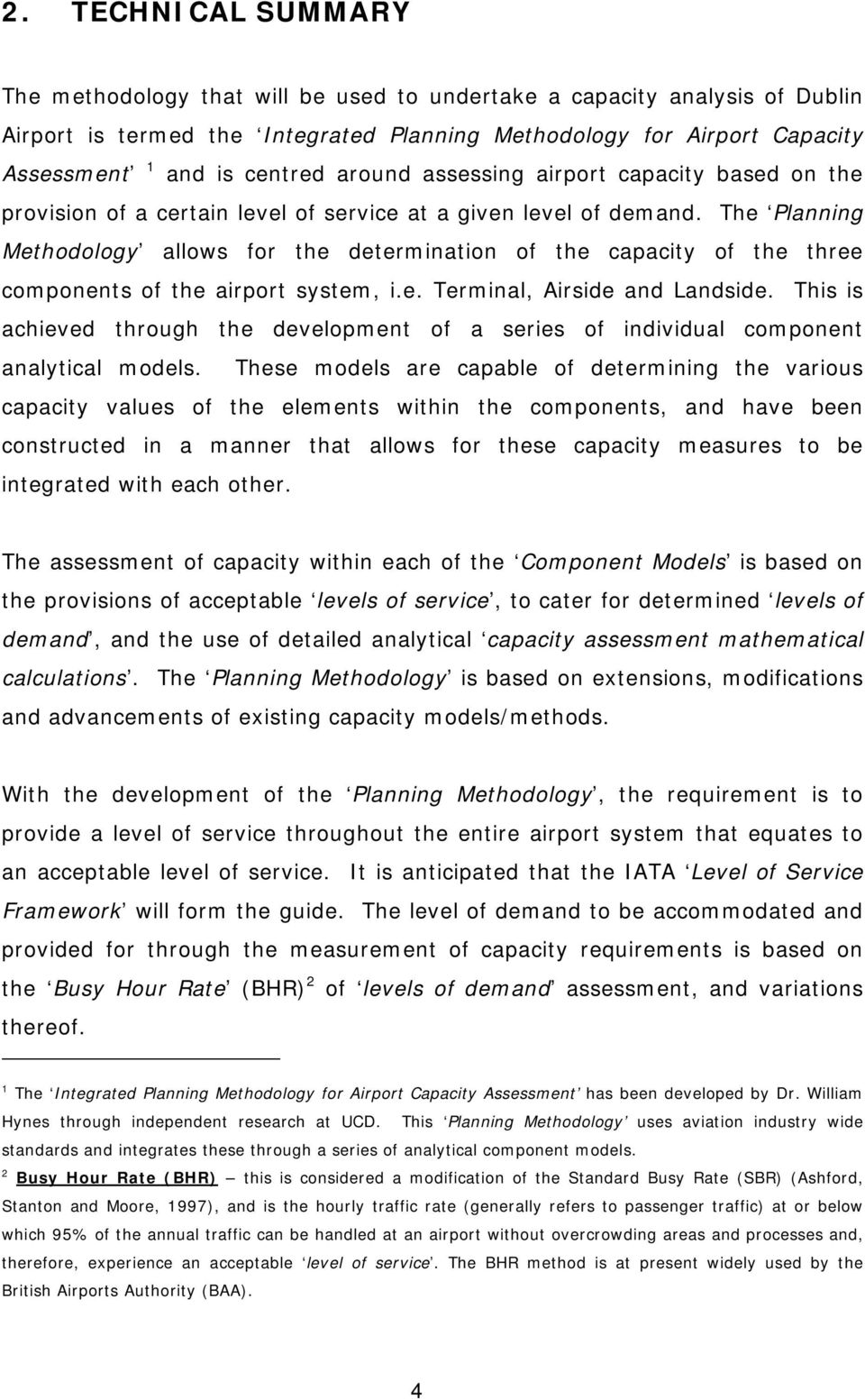 The Planning Methodology allows for the determination of the capacity of the three components of the airport system, i.e. Terminal, Airside and Landside.