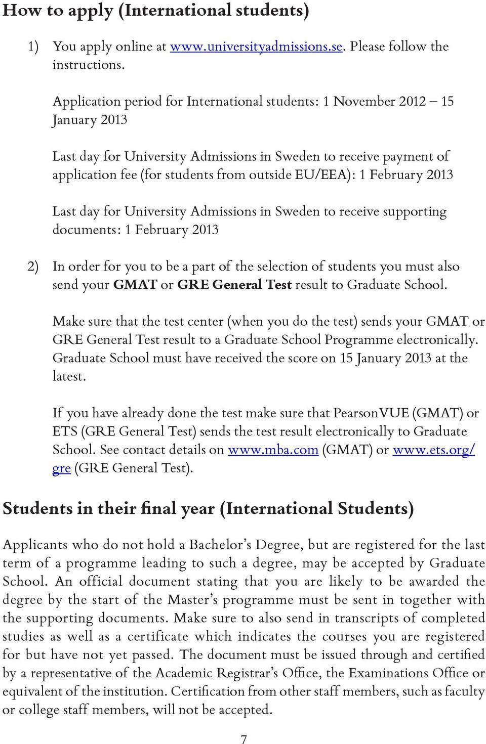 February 2013 Last day for University Admissions in Sweden to receive supporting documents: 1 February 2013 2) In order for you to be a part of the selection of students you must also send your GMAT