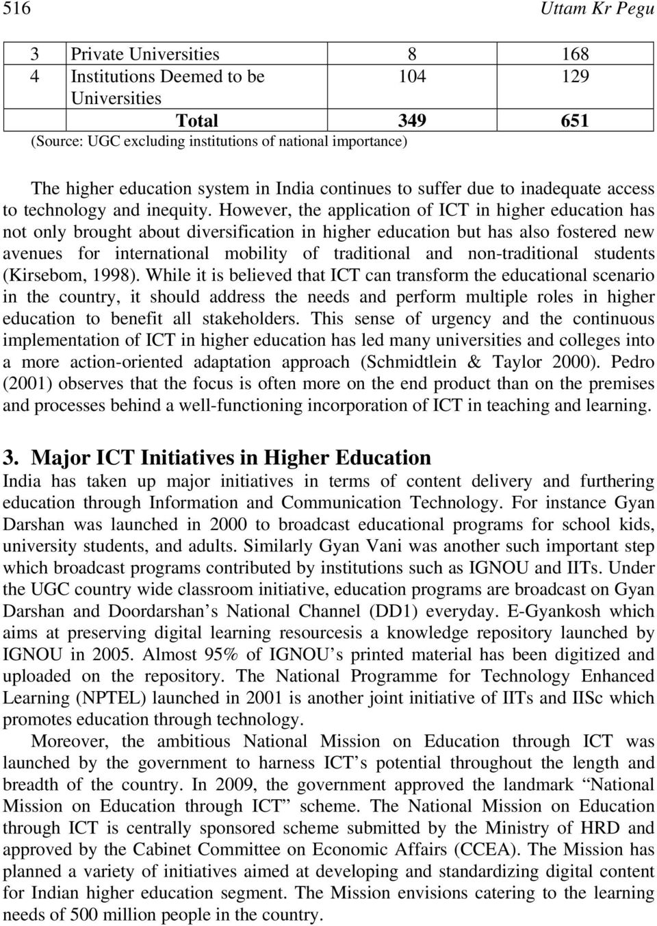 However, the application of ICT in higher education has not only brought about diversification in higher education but has also fostered new avenues for international mobility of traditional and